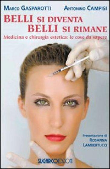 Belli si diventa, belli si rimane. Medicina e chirurgia estetica: le cose da sapere - Marco Gasparotti | Rochesterscifianimecon.com