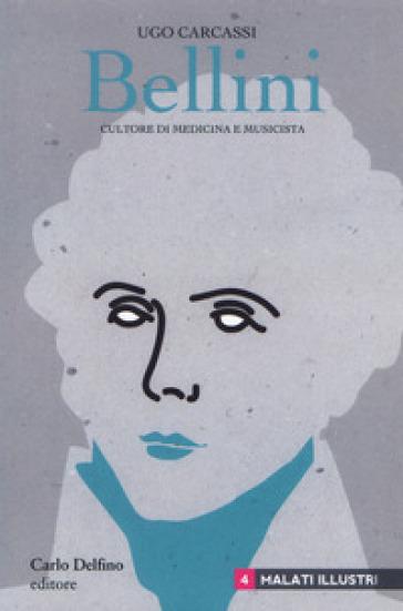 Bellini. Cultore di medicina e musicista - Ugo Carcassi | Rochesterscifianimecon.com