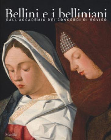 Bellini e i belliniani. Dall'Accademia dei Concordi di Rovigo. Catalogo della mostra (Conigliano, 25 febbraio-18 giugno 2017). Ediz. a colori