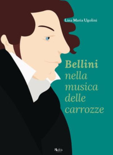 Bellini nella musica delle carrozze - LINA MARIA UGOLINI |