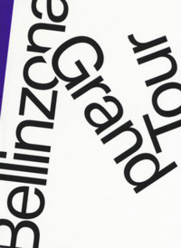 Bellinzona grand tour. Ediz. italiana, tedesca e francese