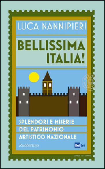 Bellissima Italia. Splendori e miserie del patrimonio artistico nazionale - Luca Nannipieri |