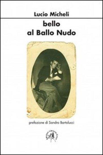 Bello al ballo nudo - Lucio Micheli |