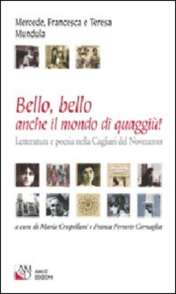 Bello, bello anche il mondo di quaggiù! Letteratura e poesia nella Cagliari del Novecento - Mercede Mundula pdf epub