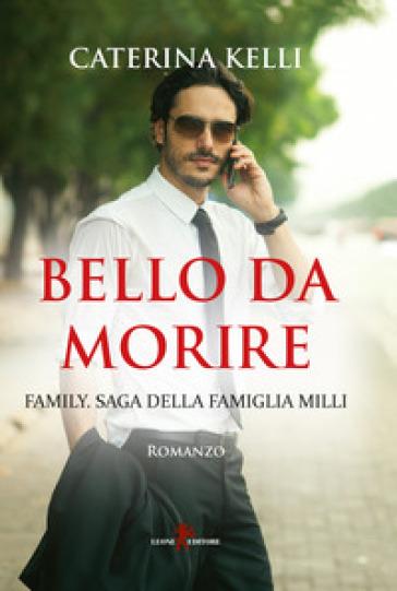 Bello da morire. Family. Saga della famiglia Milli - Caterina Kelli |