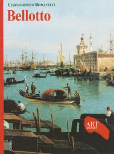 Bellotto. Ediz. illustrata - Giandomenico Romanelli |