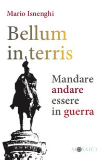 Bellum in terris. Mandare, andare, essere in guerra - Mario Isnenghi | Kritjur.org