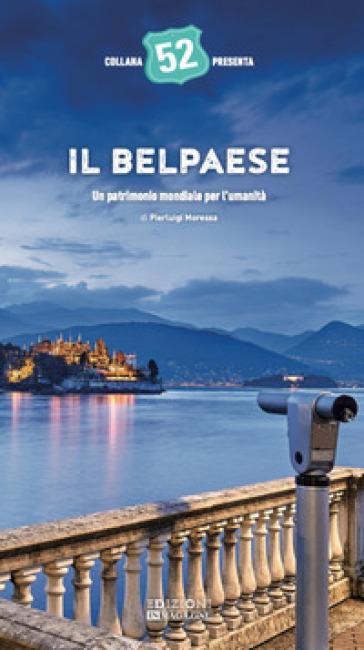 Il Belpaese. Un patrimonio mondiale per l'umanità. Ediz. illustrata - Pierluigi Moressa pdf epub