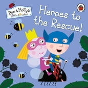 Ben and Holly s Little Kingdom: Heroes to the Rescue!