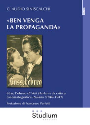 «Ben venga la propaganda». Suss, l'ebreo di Veit Harlan e la critica cinematografica italiana (1940-1941) - Claudio Siniscalchi | Jonathanterrington.com