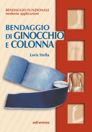 Bendaggio di ginocchio e colonna. Con 2 CD-ROM - Loris Stella  