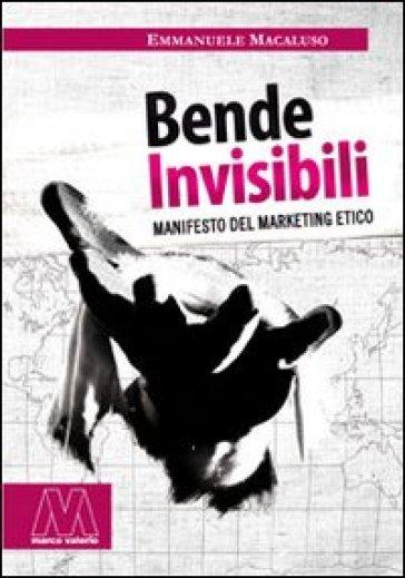Bende invisibili. Manifesto del marketing etico - Emmanuele Macaluso | Jonathanterrington.com