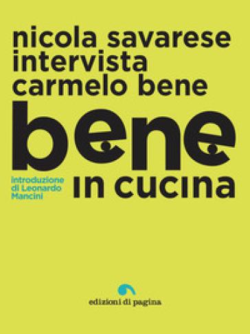 Bene in cucina. Nicola Savarese intervista Carmelo Bene - Nicola Savarese   Jonathanterrington.com