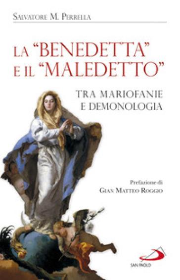 La «Benedetta» e il «Maledetto». Tra mariofanie e demonologia - Salvatore M. Perrella  
