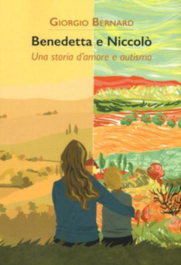 Benedetta e Niccolò. Una storia d'amore e autismo - Giorgio Bernard | Kritjur.org