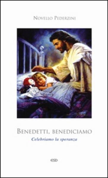 Benedetti, benediciamo. Celebriamo la speranza - Novello Pederzini | Jonathanterrington.com
