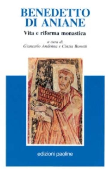 Benedetto di Aniane. Vita e riforma monastica - G. Andenna |