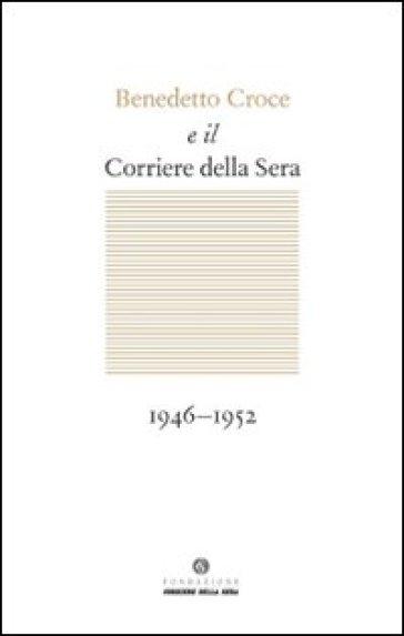 Benedetto Croce e il Corriere della Sera - G. Galasso  