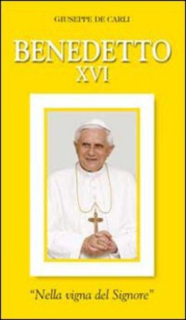 Benedetto XVI. «Nella vigna del Signore» - Giuseppe De Carli | Jonathanterrington.com
