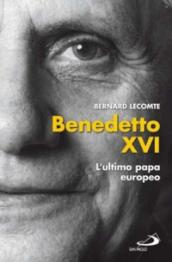 Benedetto XVI. L'ultimo papa europeo