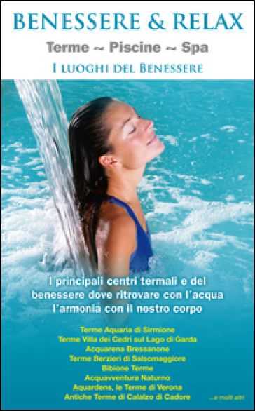 Benessere & relax. Terme, piscine, Spa. I luoghi del benessere