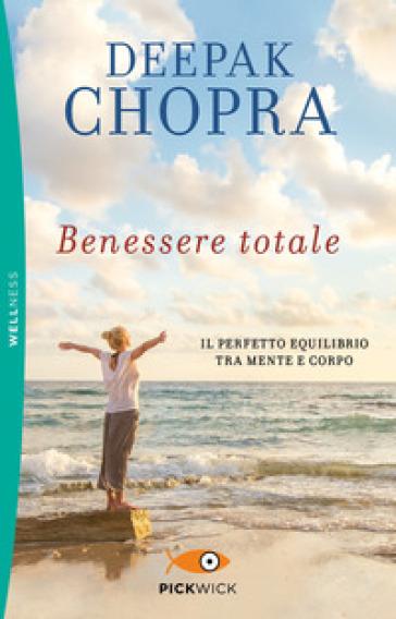 Benessere totale. Il perfetto equilibrio tra mente e corpo - Deepak Chopra | Thecosgala.com