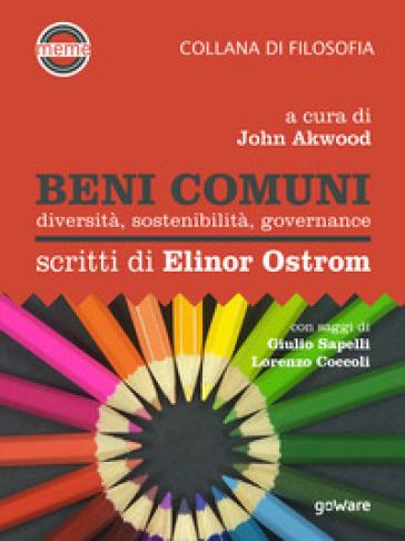 Beni comuni. Diversità, sostenibilità, governance. Scritti di Elinor Ostrom - J. Akwood |