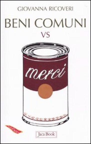Beni comuni vs merci - Giovanna Ricoveri  