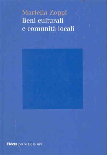 Beni culturali e comunità locali. Ediz. illustrata - Mariella Zoppi |