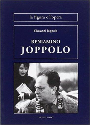 Beniamino Joppolo. La figura e l'opera - Giovanni Joppolo  