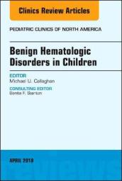 Benign Hematologic Disorders in Children, An Issue of Pediatric Clinics of North America
