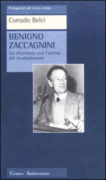 Benigno Zaccagnini. Un riformista con l'animo del rivoluzionario - Corrado Belci  