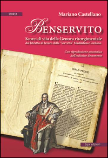 Benservito. Scorci di vita della Genova risorgimentale - Mariano Castellano  