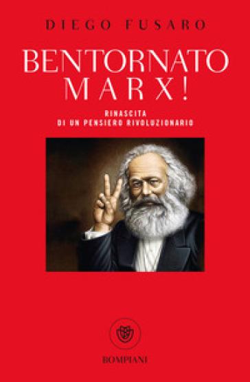 Bentornato Marx! Rinascita di un pensiero rivoluzionario - Diego Fusaro   Rochesterscifianimecon.com