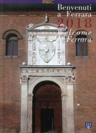 Benvenuti a Ferrara 2018. Ediz. italiana e inglese - A. Guzzinati | Thecosgala.com