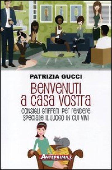 Benvenuti a casa vostra. Consigli griffati per rendere speciale il luogo in cui vivi - Patrizia Gucci | Jonathanterrington.com