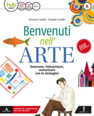Benvenuti nell'arte. Per la Scuola media. Con e-book. Con espansione online. Con 2 libri: Strumenti-Album. A-B. - Daniele Castello |