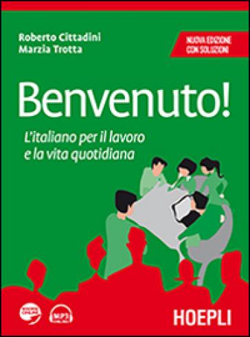 Benvenuto! L'italiano per il lavoro e la vita quotidiana - Roberto Cittadini | Thecosgala.com