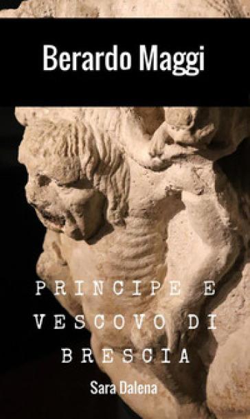 Berardo Maggi. Principe e vescovo di Brescia - Sara Dalena   Kritjur.org