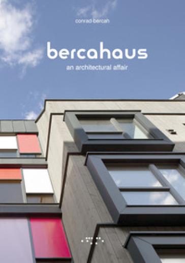 Bercahaus. An architectural affair - Paolo Conrad-Bercah | Rochesterscifianimecon.com