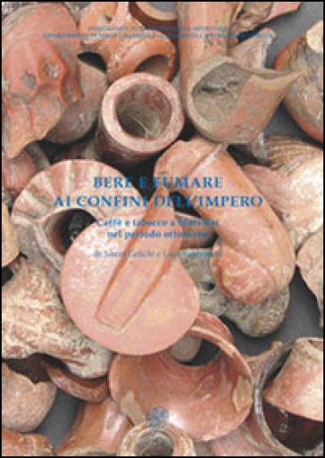 Bere e fumare ai confini dell'Impero. Caffè e tabacco a Stari Bar nel periodo ottomano - Sauro Gelichi |