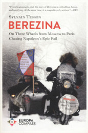 Beresina. On three wheels from Moscow to Paris chasing Napoleon s epic fail