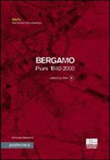 Bergamo. Piani 1880-2000. Con CD-ROM - Bertrando Bonfantini   Rochesterscifianimecon.com
