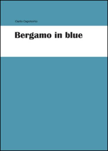 Bergamo in blue - Carlo Capotorto pdf epub