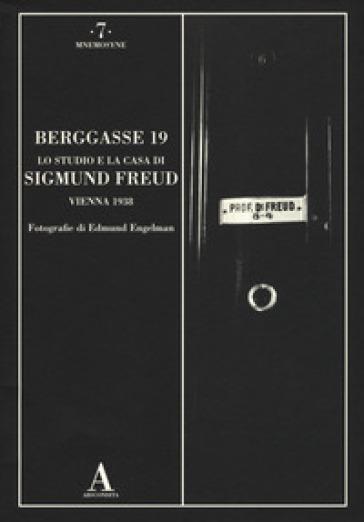 Berggasse 19. Lo studio e la casa di Sigmund Freud. Vienna 1938. Ediz. illustrata - Edmund Engelman   Rochesterscifianimecon.com