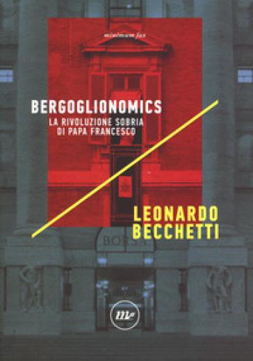 Bergoglionomics. La rivoluzione sobria di papa Francesco - Leonardo Becchetti pdf epub