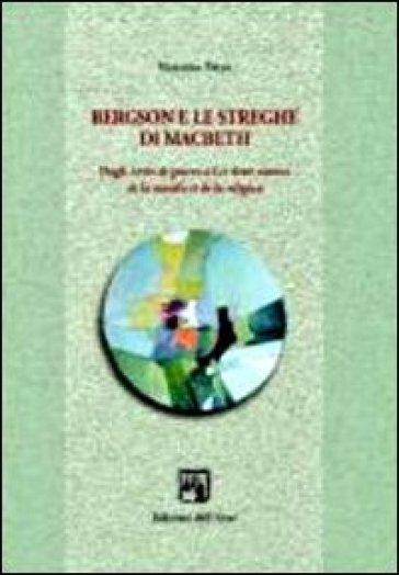Bergson e le streghe di Machbeth. Dagli écrits de guerre a les deux sources de la morale et de la religion - Vincenza Petyx |