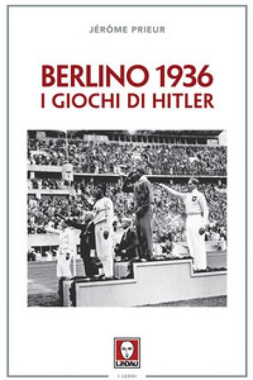 Berlino 1936. I giochi di Hitler - Jérome Prieur  