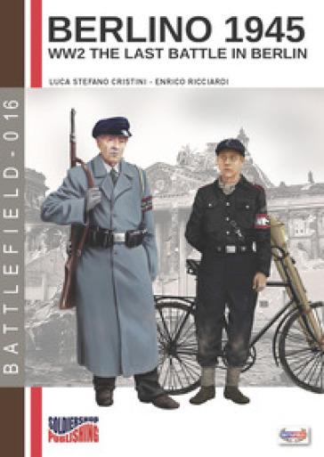 Berlino 1945. WW2 the last battle in Berlin. Ediz. italiana - Luca Stefano Cristini |