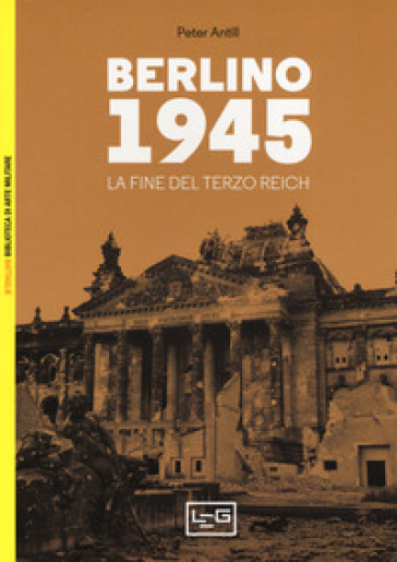 Berlino 1945. La fine del Terzo Reich - Peter Antill | Thecosgala.com
